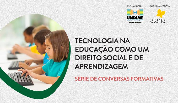 Série de conversas formativas promove debate sobre a tecnologia na educação como um direito social e de aprendizagem