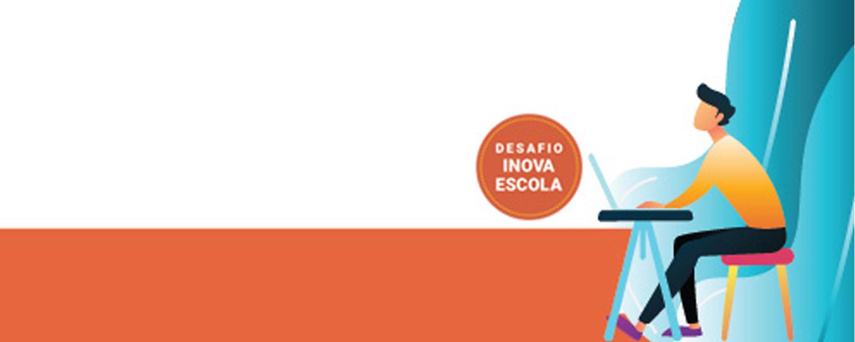 Desafio Inova Escola Está aberta a votação para a categoria Voto Popular. Prestigie sua região!