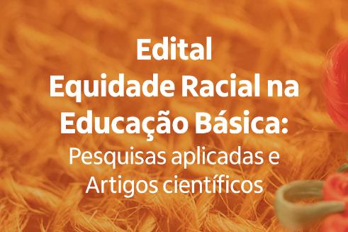 Edital de equidade racial na educação básica abre inscrições para pesquisadores e autores de artigos científicos