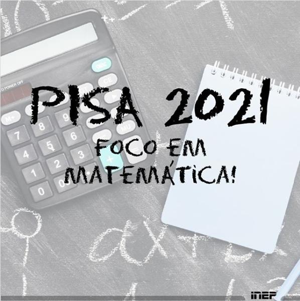 Pisa 2021 terá foco em matemática