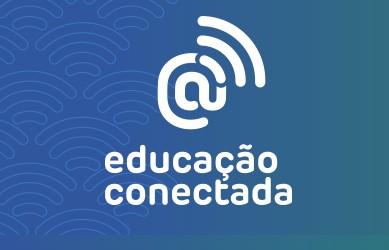 Programa Educação Conectada: Secretarias Estaduais e Municipais devem selecionar as escolas que irão receber os recursos referentes a 2020