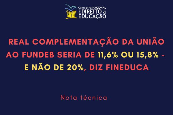 Real complementação da União ao Fundeb seria de 11,6% ou 15,8% - e não de 20%, diz Fineduca
