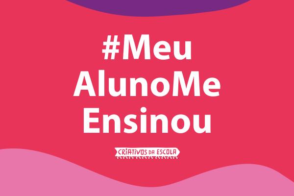 #MeuAlunoMeEnsinou: campanha valoriza papel de estudantes no ensino