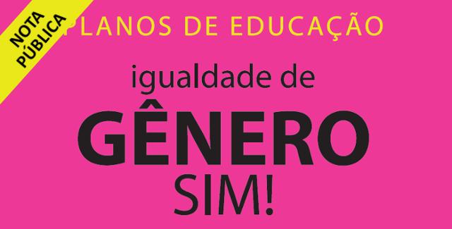 Nota Pública - Em defesa da igualdade de gênero nos Planos de Educação e de uma educação pública laica e democrática