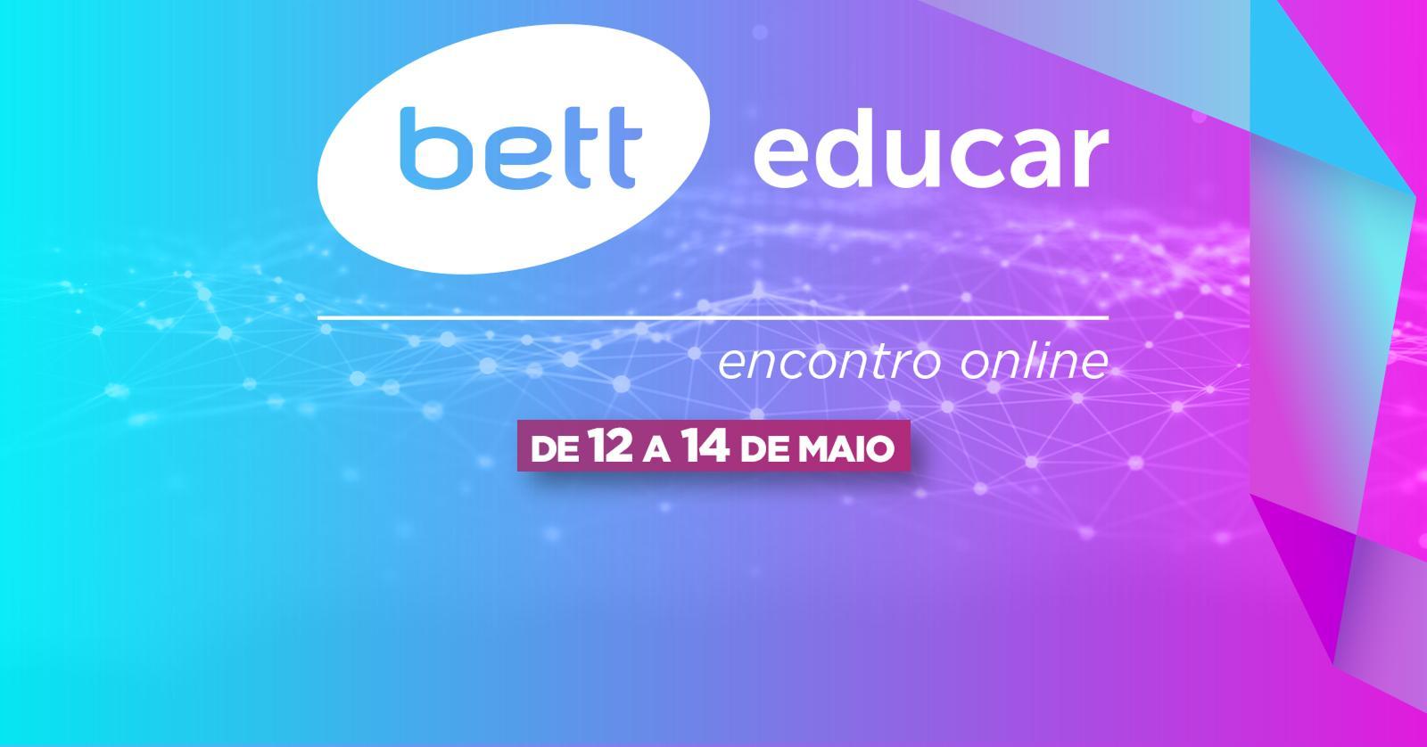 Bett Educar promove encontro online de 12 a 14 de maio