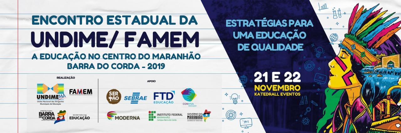 ENCONTRO ESTADUAL DA UNDIME/FAMEM A EDUCAÇÃO NO CENTRO DO MARANHÃO (BARRA DO CORDA 2019)