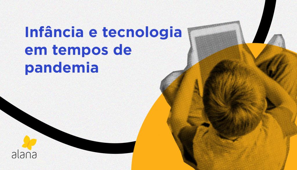 Infância e tecnologia em tempos de pandemia: Instituto Alana lança série de vídeos